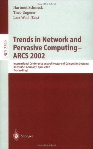 Trends In Network And Pervasive Computing - Arcs 2002: International Conference On Architecture Of Computing Systems, Karlsruhe, Germany, April 8-12, ... (Lecture Notes In Computer Science)