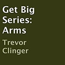 Get Big Series: Arms (       UNABRIDGED) by Trevor Clinger Narrated by Trevor Clinger