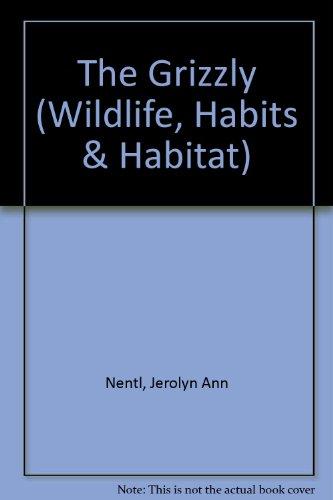The Grizzly (Wildlife, Habits & Habitat)