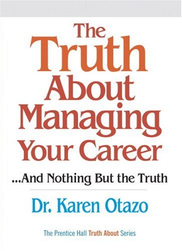 The Truth About Managing Your Career: ...and Nothing But the Truth, Karen Otazo