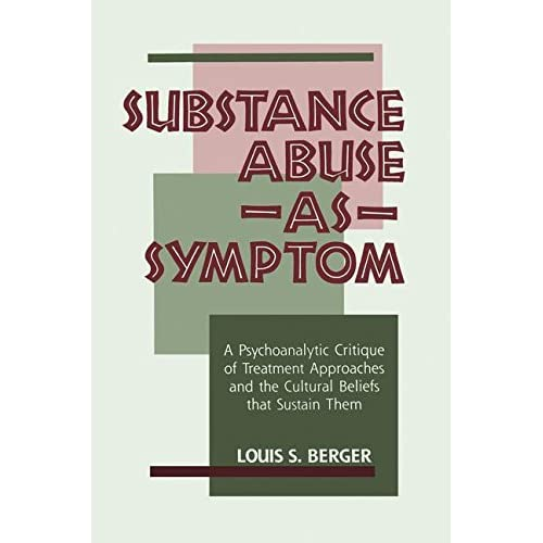 Substance Abuse As Symptom: A Psychoanalytic Critique of Treatment Approaches an
