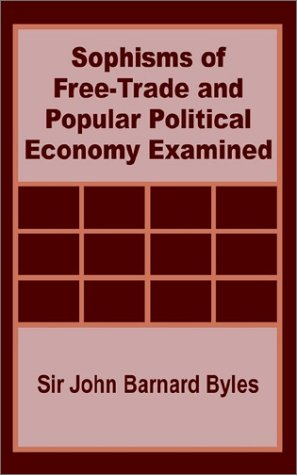 Sophisms of Free-Trade and Popular Political Economy Examined PDF