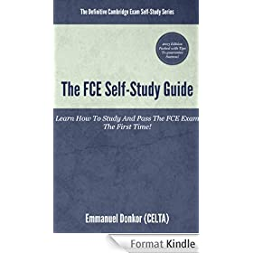 The FCE Self-Study Guide: How To Study And Pass The FCE Exams The First Time! (The Definitive Cambridge Self-Study Guide Book 1) (English Edition)