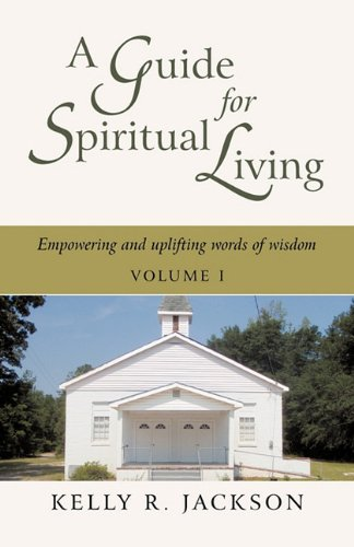 A Guide For Spiritual Living: Empowering and uplifting words of wisdom, Vol. I: 1