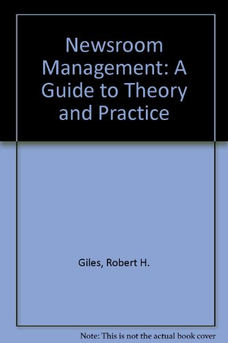 Newsroom Management: A Guide to Theory and Practice