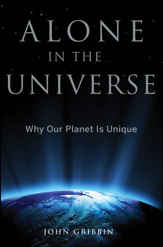 Alone in the Universe: Why Our Planet Is Unique, by John Gribbin
