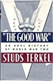 The Good War: An Oral History of World War Two (5550307421) by Terkel, Studs