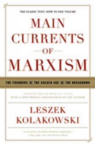 Main Currents of Marxism: The Founders,The Golden Age,The...