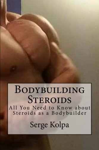 Bodybuilding Steroids: All You Need to Know about Steroids as a Bodybuilder, by Serge Kolpa