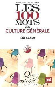 Les 100 mots de la culture générale par Éric Cobast
