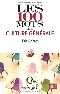 Les 100 mots de la culture g�n�rale par �ric Cobast