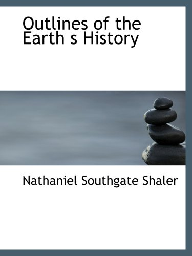 Outlines of the Earth s History: A Popular Study in Physiography