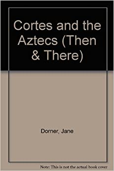Amazon.com: Cortes and the Aztecs (Then & There