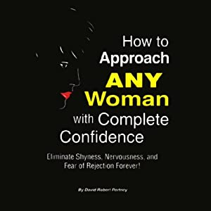 How to Approach ANY Woman with Complete Confidence | [David Robert Portney]