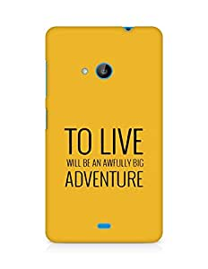 AMEZ to live will be an awfully big adventure Back Cover For Microsoft Lumia 535