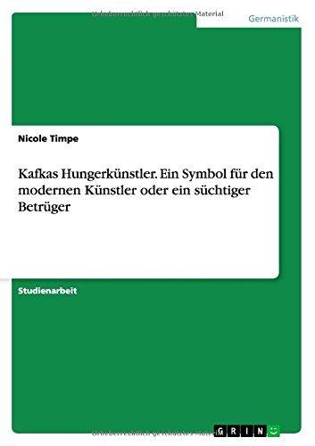 Kafkas Hungerk??nstler. Ein Symbol f??r den modernen K??nstler oder ein s??chtiger Betr??ger by Nicole Timpe (2014-11-19)