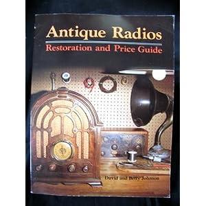 Antique Radios: Restorations and Price Guide David Johnson