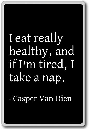 i eat really healthy and if i 39 m tired i t casper van dien quotes fridge magnet black. Black Bedroom Furniture Sets. Home Design Ideas