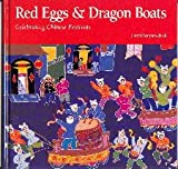 Red Eggs and Dragon Boats: Celebrating Chinese Festivals