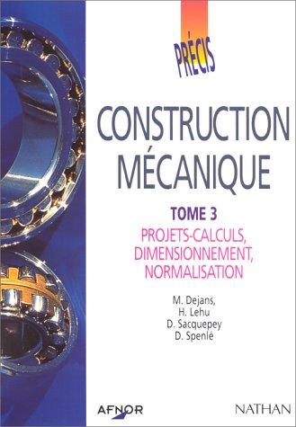 precis-de-construction-mecanique-tome-3-projets-calculs-dimensionnement-normalisation