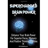 Supercharged Brain Power: Power Up Your Brain And Improve Memory, Improve Skills, And Improve Performance By Supercharging Your Mind Power ~ K M S Publishing.com