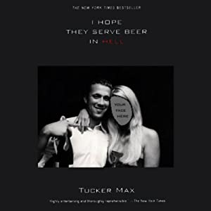 I Hope They Serve Beer in Hell | [Tucker Max]