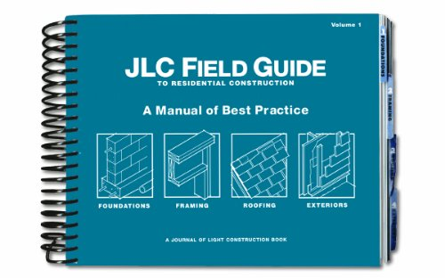 JLC Field Guide to Residential Construction, Volume 1: A...