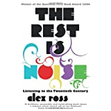 The Rest is Noise: Listening to the Twentieth Centuryby Alex Ross