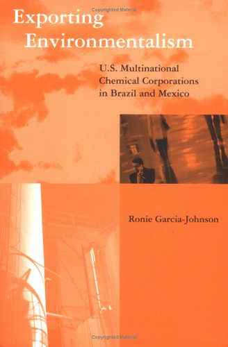 Exporting Environmentalism: U.S. Multinational Chemical Corporations in Brazil and Mexico (Global Environmental Accord: