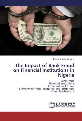 The Impact of Bank Fraud on Financial Institutions in Nigeria: Bank Fraud  Financial Institutions  Effects of Bank Fraud