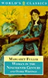 Woman in the Nineteenth Century and Other Writings (Oxford World's Classics) (0192830856) by Margaret Fuller