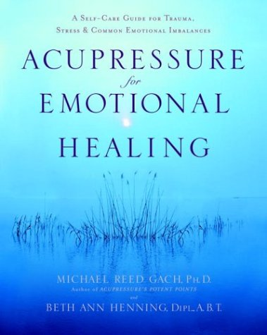 Acupressure for Emotional Healing: A Self-Care Guide for Trauma, Stress, & Common Emotional Imbalances