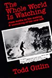 The Whole World Is Watching: Mass Media in the Making and Unmaking of the New Left (0520040244) by Gitlin, Todd