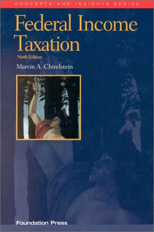Chirelstein's Federal Income Taxation: A Law Student's Guide to the Leading Cases and Concepts (Concepts and Insights) (Concepts and Insights Series)