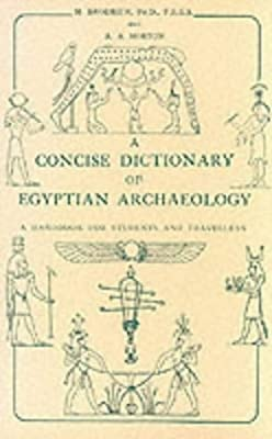 A Concise Dictionary of Egyptian Archaeology: A Handbook for Students and Travellers