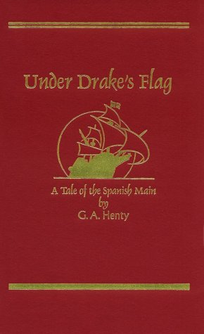 Under Drake's Flag: A Tale of the Spanish Main, G. A. HENTY, GORDON BROWNE