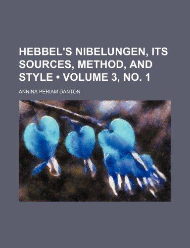 Hebbel's Nibelungen, Its Sources, Method, and Style (Volume 3, no. 1)