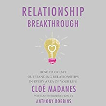 Relationship Breakthrough: How to Create Outstanding Relationships in Every Area of Your Life (       UNABRIDGED) by Cloe Madanes, Anthony Robbins Narrated by Aimee Jolson