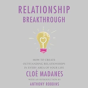 Relationship Breakthrough: How to Create Outstanding Relationships in Every Area of Your Life | [Cloe Madanes, Anthony Robbins]