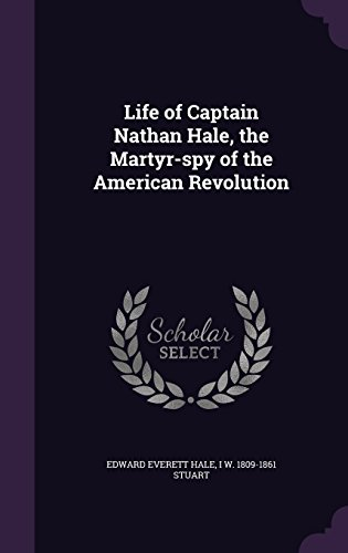 Life of Captain Nathan Hale, the Martyr-spy of the American Revolution