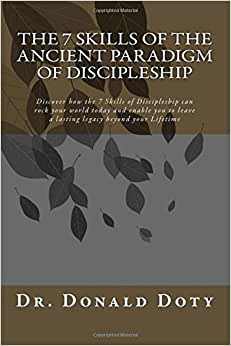 The 7 Skills Of The Ancient Paradigm Of Discipleship: Discover How The 7 Skills Of Discipleship Can Rock Your World Today