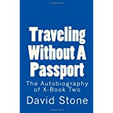 Traveling Without A Passport: The Autobiography of X-Book Two ~ David Stone