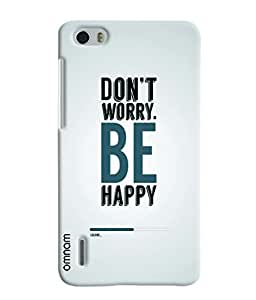 Omnam Don'T Worry Be Happy Printed Designer Back Cover Case For Huawei Honor 6