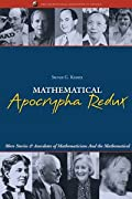 MATHEMATICAL APOCRYPHA REDUX: MORE STORIES OF MATHEMATICIANS AND THE MATHEMATICAL