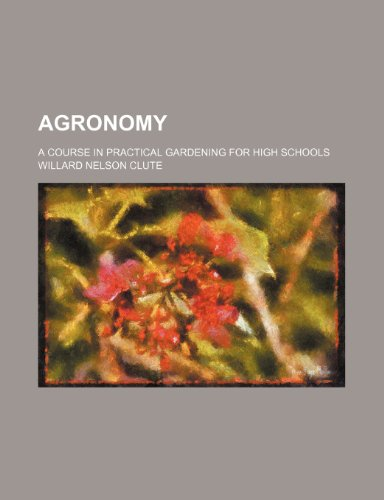 Agronomy; a course in practical gardening for high schools