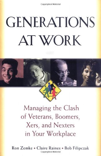 Generations at Work: Managing the Clash of Veterans,...