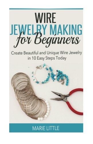 Wire Jewelry Making For Beginners: Create Beautiful and Unique Wire Jewelry With These Easy Steps Today! (Wire Wrap Jewelry Making compare prices)