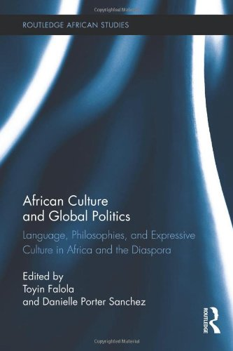 African Culture and Global Politics: Language, Philosophies, and Expressive Culture in Africa and the Diaspora (Routledg