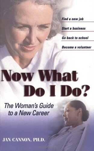 Now What Do I Do?: The Woman's Guide to a New Career (Capital Ideas for Business & Personal Development)