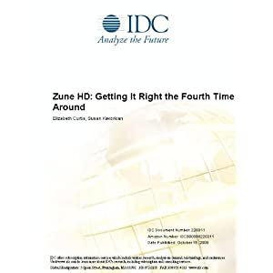 Zune HD: Getting It Right the Fourth Time Around Elizabeth Curtis and Susan Kevorkian